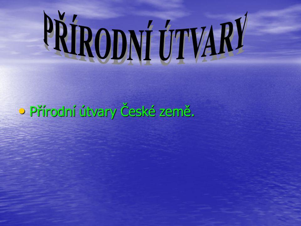 Přírodní útvary České země. Přírodní útvary České země.