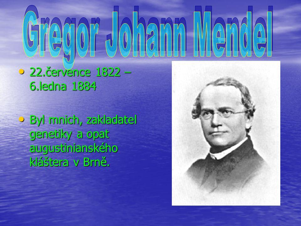 22.července 1822 – 6.ledna 1884 22.července 1822 – 6.ledna 1884 Byl mnich, zakladatel genetiky a opat augustinianského kláštera v Brně.