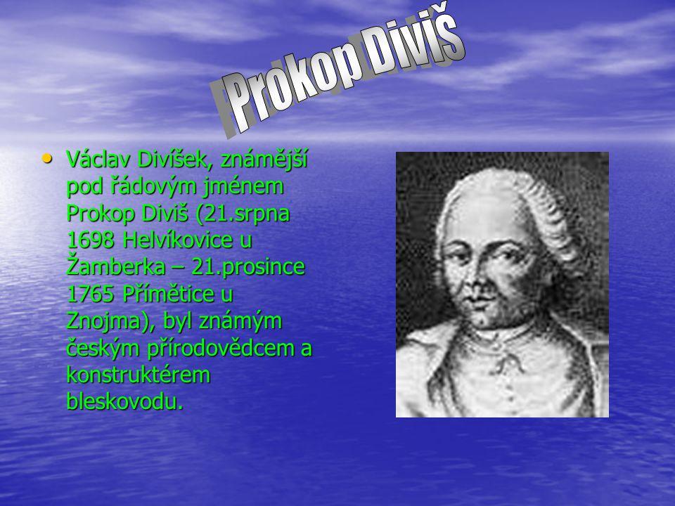 Václav Divíšek, známější pod řádovým jménem Prokop Diviš (21.srpna 1698 Helvíkovice u Žamberka – 21.prosince 1765 Přímětice u Znojma), byl známým českým přírodovědcem a konstruktérem bleskovodu.