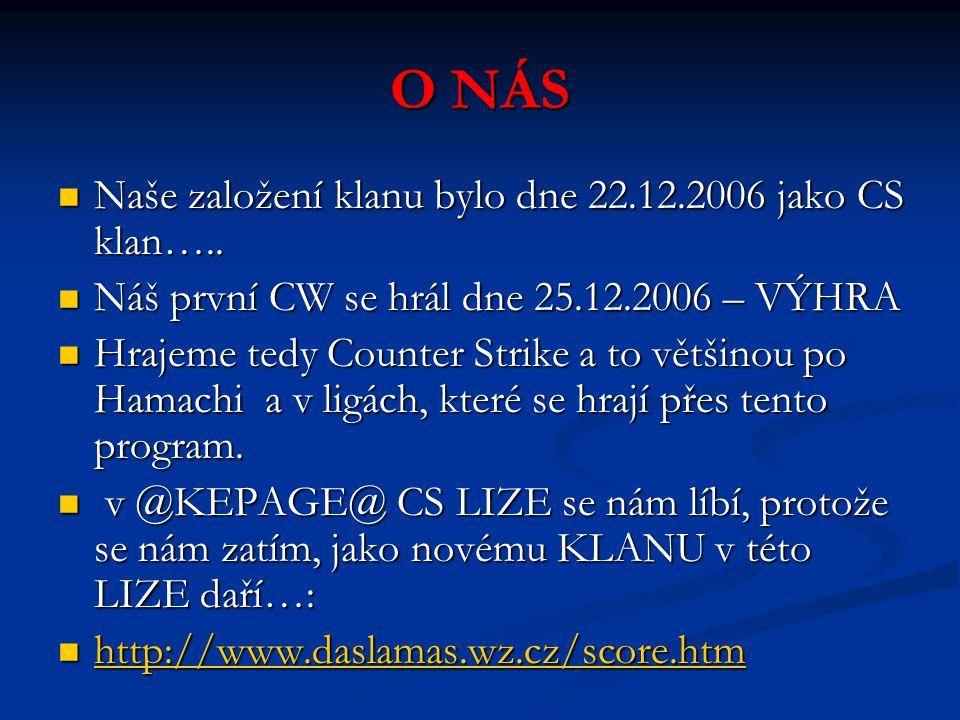 O NÁS Naše založení klanu bylo dne 22.12.2006 jako CS klan…..