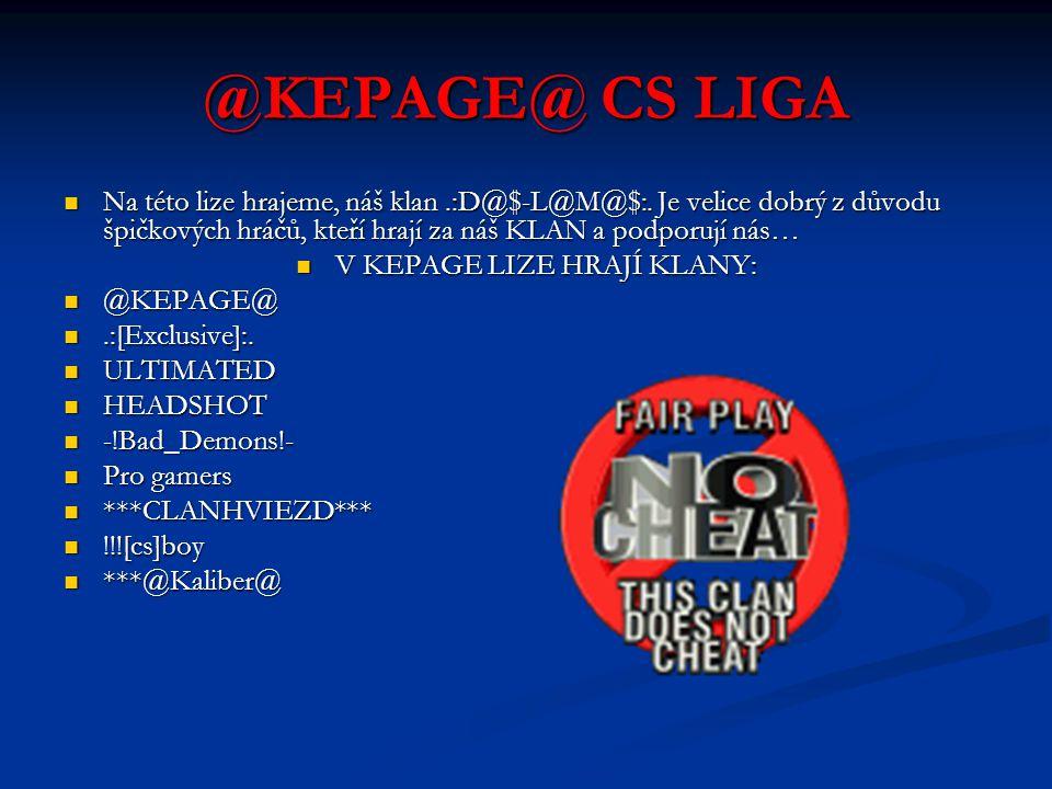 @KEPAGE@ CS LIGA Na této lize hrajeme, náš klan.:D@$-L@M@$:.