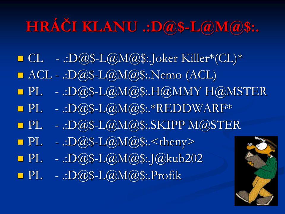 @KEPAGE@ CS LIGA Na této lize hrajeme, náš klan.:D@$-L@M@$:. Je velice dobrý z důvodu špičkových hráčů, kteří hrají za náš KLAN a podporují nás… Na té