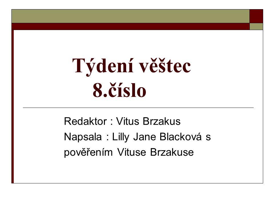 Týdení věštec 8.číslo Redaktor : Vitus Brzakus Napsala : Lilly Jane Blacková s pověřením Vituse Brzakuse