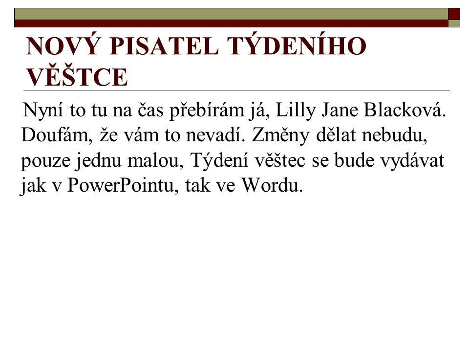 NOVÝ PISATEL TÝDENÍHO VĚŠTCE Nyní to tu na čas přebírám já, Lilly Jane Blacková. Doufám, že vám to nevadí. Změny dělat nebudu, pouze jednu malou, Týde