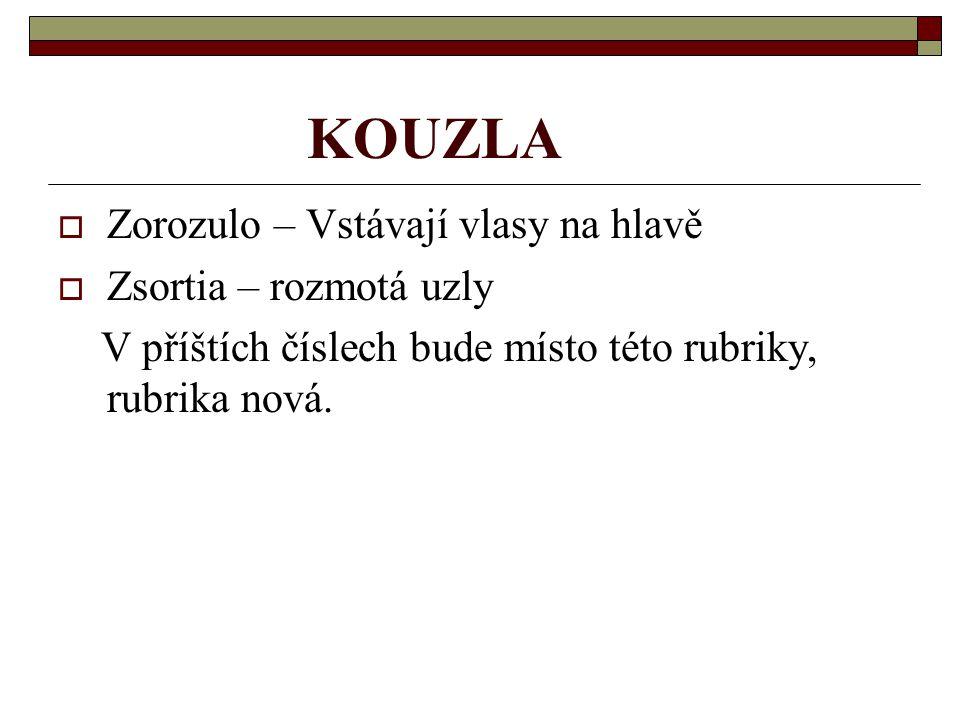 KOUZLA  Zorozulo – Vstávají vlasy na hlavě  Zsortia – rozmotá uzly V příštích číslech bude místo této rubriky, rubrika nová.