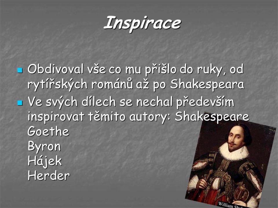 Inspirace Inspirace Obdivoval vše co mu přišlo do ruky, od rytířských románů až po Shakespeara Obdivoval vše co mu přišlo do ruky, od rytířských román
