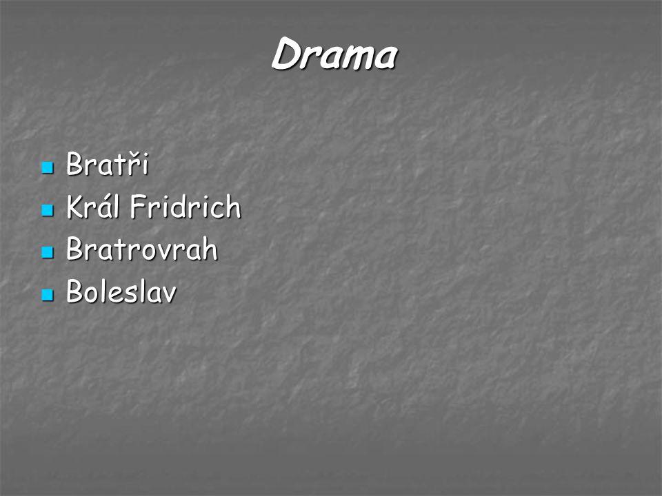 Drama Bratři Bratři Král Fridrich Král Fridrich Bratrovrah Bratrovrah Boleslav Boleslav