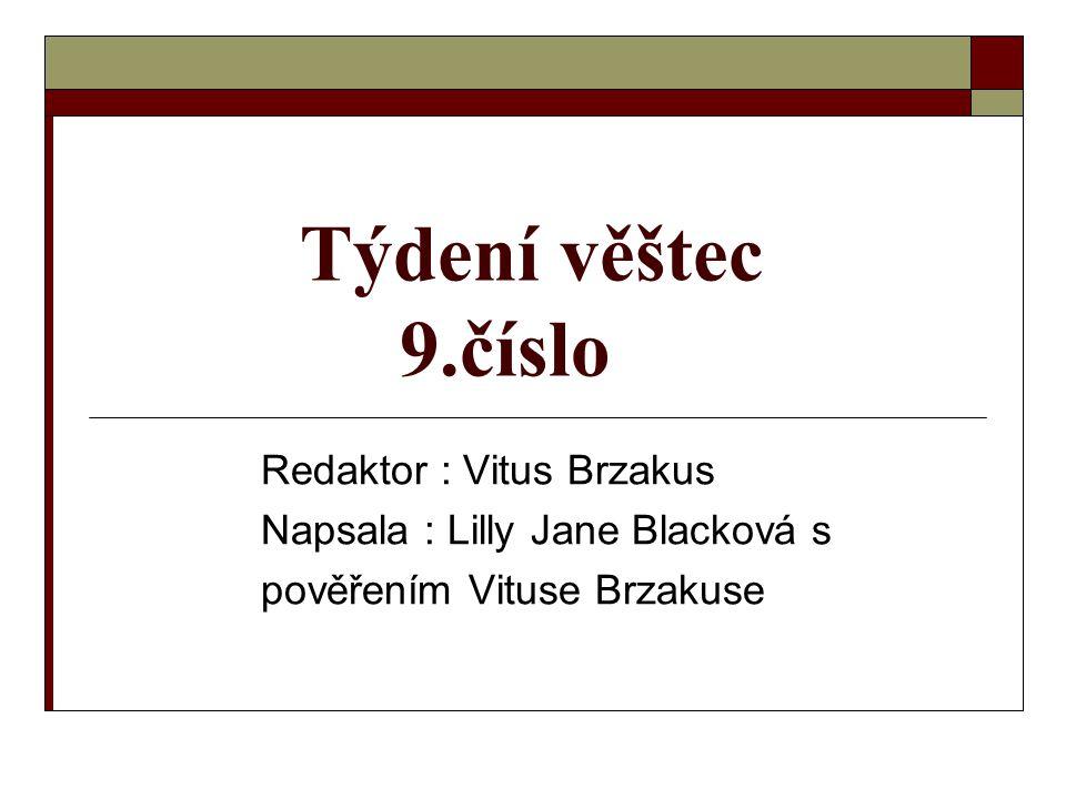 Týdení věštec 9.číslo Redaktor : Vitus Brzakus Napsala : Lilly Jane Blacková s pověřením Vituse Brzakuse