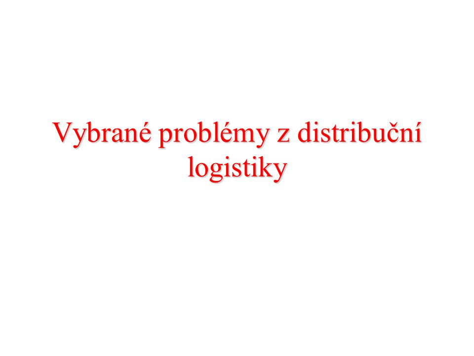 Literatura : 1.Fober V., Gros I.: Obchodní a distribuční logistika (skripta S 10 366) 2.Gros I.: Logistika (U 10 471) 3.Kubát a kol.: ABC logistiky v podnikání.