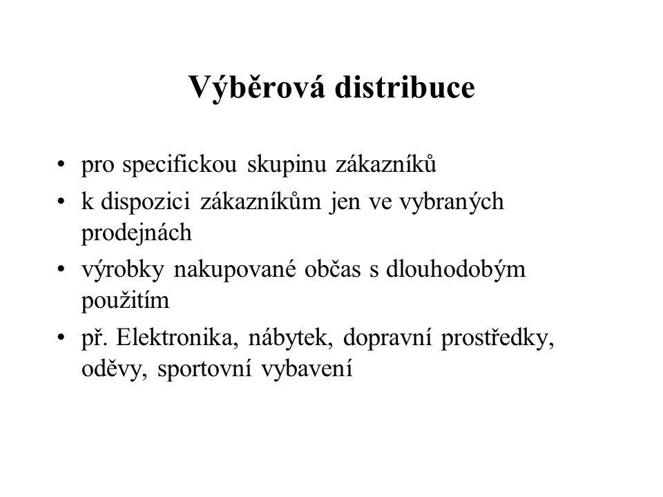 Výběrová distribuce pro specifickou skupinu zákazníků k dispozici zákazníkům jen ve vybraných prodejnách výrobky nakupované občas s dlouhodobým použi