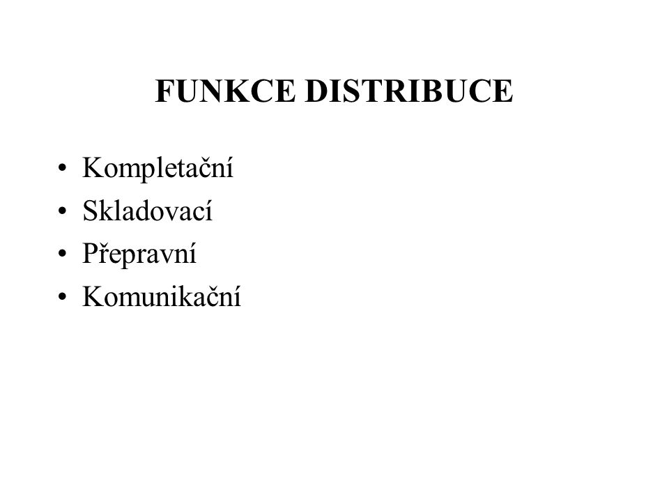 FUNKCE DISTRIBUCE Kompletační Skladovací Přepravní Komunikační