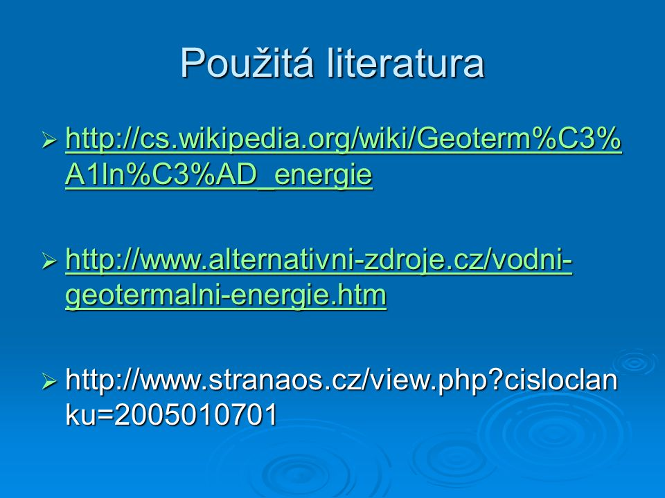 Použitá literatura  http://cs.wikipedia.org/wiki/Geoterm%C3% A1ln%C3%AD_energie http://cs.wikipedia.org/wiki/Geoterm%C3% A1ln%C3%AD_energie http://cs
