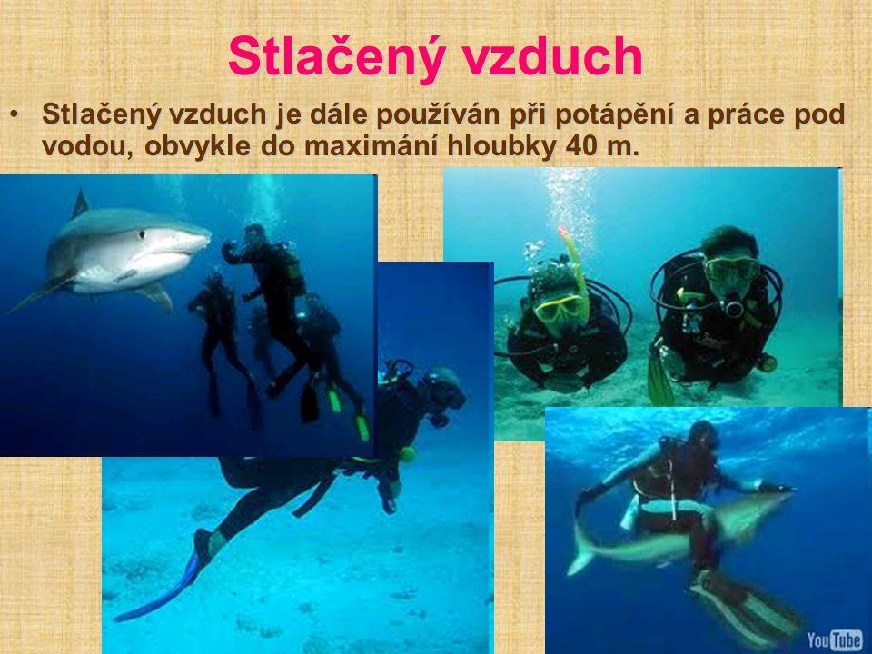 Stlačený vzduch Stlačený vzduch je dále používán při potápění a práce pod vodou, obvykle do maximání hloubky 40 m.Stlačený vzduch je dále používán při