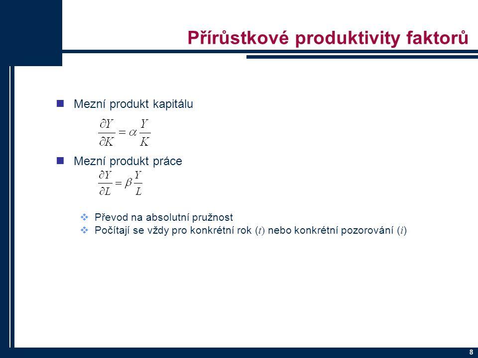 8 Přírůstkové produktivity faktorů nMezní produkt kapitálu nMezní produkt práce  Převod na absolutní pružnost  Počítají se vždy pro konkrétní rok ( t) nebo konkrétní pozorování ( i )