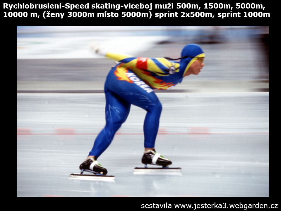 Rychlobruslení-Speed skating-víceboj muži 500m, 1500m, 5000m, 10000 m, (ženy 3000m místo 5000m) sprint 2x500m, sprint 1000m sestavila www.jesterka3.we