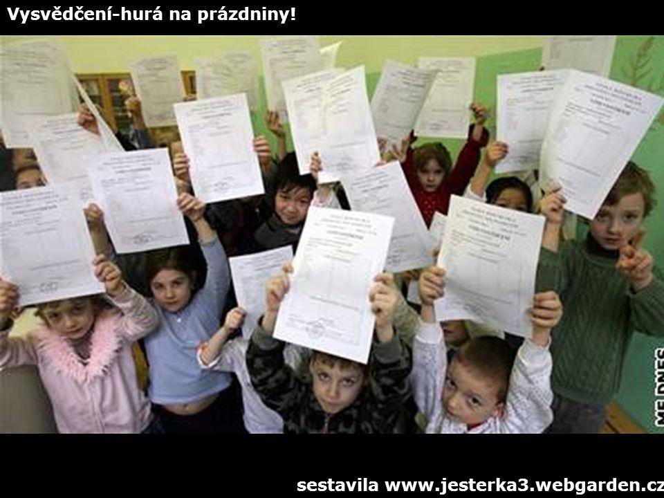 Vysvědčení-hurá na prázdniny! sestavila www.jesterka3.webgarden.cz