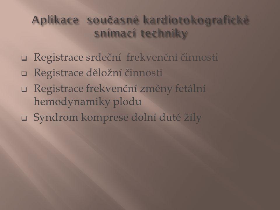 Registrace srdeční frekvenční činnosti  Registrace děložní činnosti  Registrace frekvenční změny fetální hemodynamiky plodu  Syndrom komprese dol