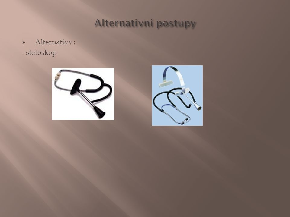  Alternativy : - stetoskop