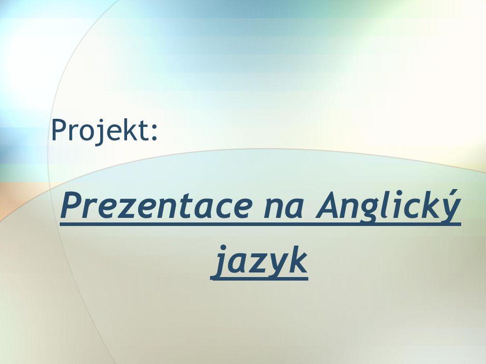 Projekt: Prezentace na Anglický jazyk