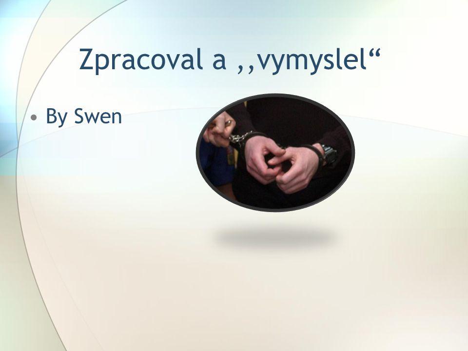 Zpracoval a,,vymyslel By Swen