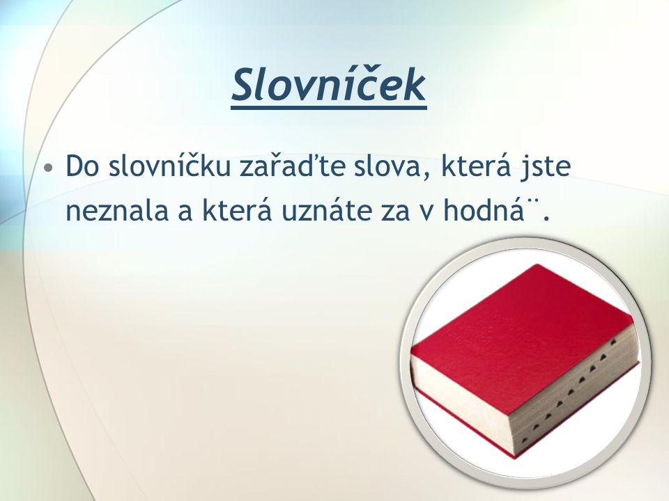 Slovníček Do slovníčku zařaďte slova, která jste neznala a která uznáte za v hodná¨.