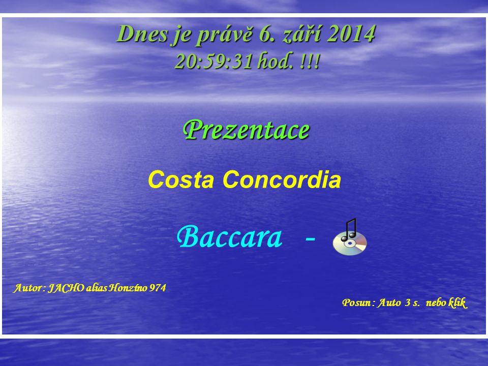 Prezentace Costa Concordia Baccara - Autor : JACHO alias Honzíno 974 Posun : Auto 3 s.