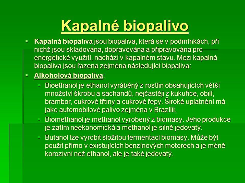 Kapalné biopalivo  Kapalná biopaliva jsou biopaliva, která se v podmínkách, při nichž jsou skladována, dopravována a připravována pro energetické vyu