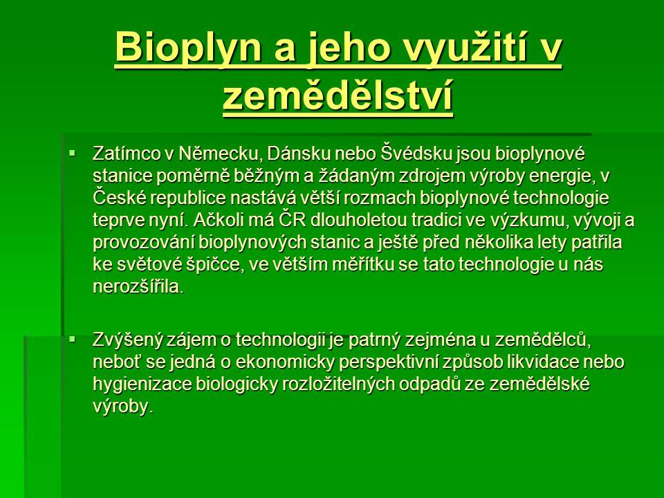 Bioplyn a jeho využití v zemědělství  Zatímco v Německu, Dánsku nebo Švédsku jsou bioplynové stanice poměrně běžným a žádaným zdrojem výroby energie,