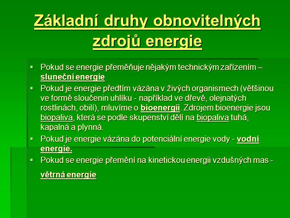 Základní druhy obnovitelných zdrojů energie  Pokud se energie přeměňuje nějakým technickým zařízením – sluneční energie  Pokud je energie předtím vá
