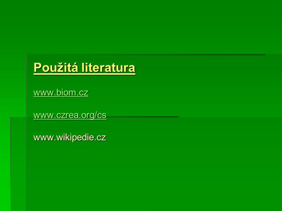 Použitá literatura www.biom.cz www.czrea.org/cs www.wikipedie.cz www.biom.cz www.czrea.org/cs www.biom.cz www.czrea.org/cs