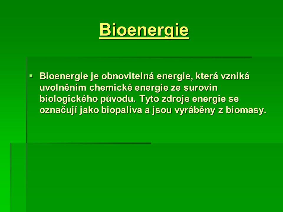 Bioenergie  Bioenergie je obnovitelná energie, která vzniká uvolněním chemické energie ze surovin biologického původu. Tyto zdroje energie se označuj