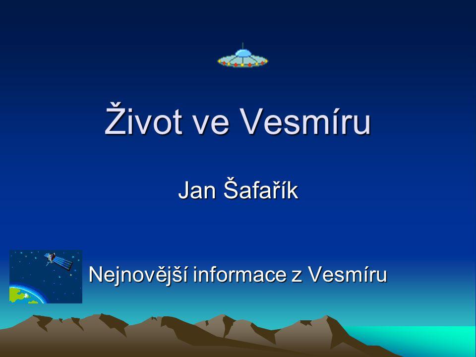 Život ve Vesmíru Jan Šafařík Nejnovější informace z Vesmíru
