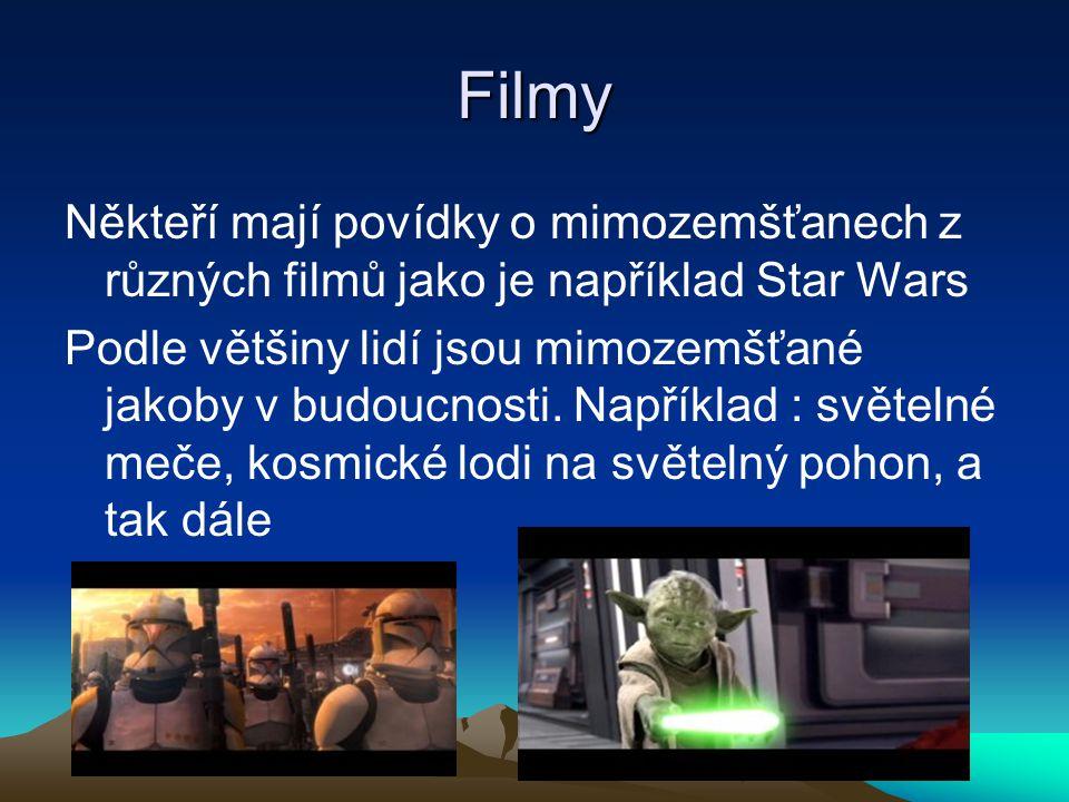 Filmy Někteří mají povídky o mimozemšťanech z různých filmů jako je například Star Wars Podle většiny lidí jsou mimozemšťané jakoby v budoucnosti. Nap