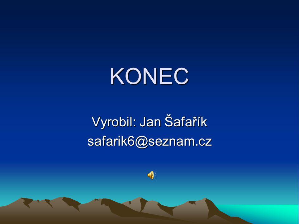 KONEC Vyrobil: Jan Šafařík safarik6@seznam.cz