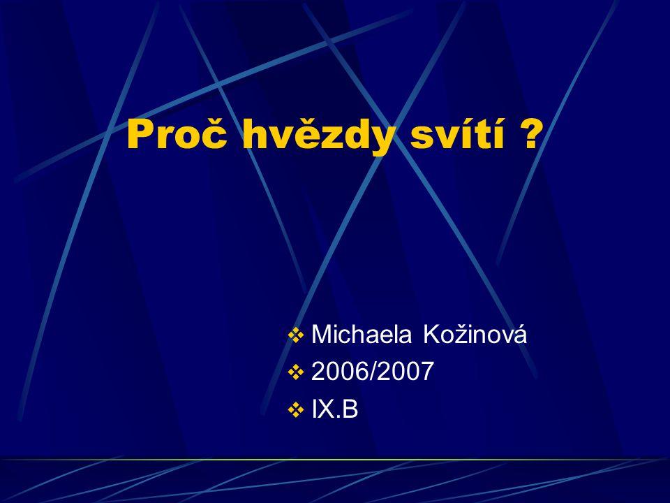 Proč hvězdy svítí ?  Michaela Kožinová  2006/2007  IX.B