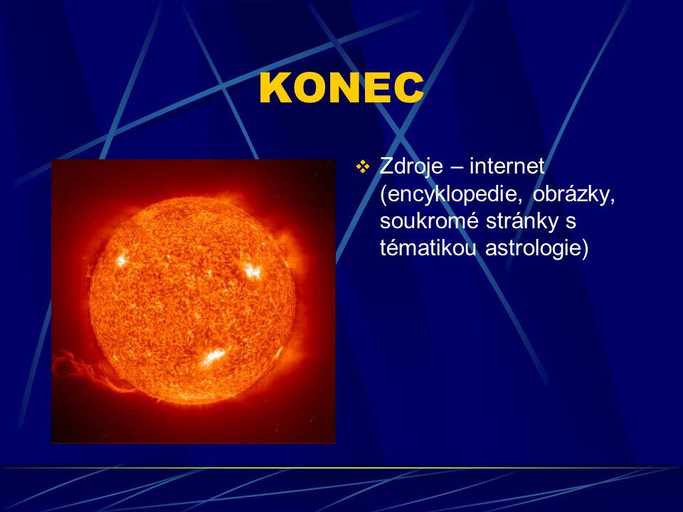 KONEC  Zdroje – internet (encyklopedie, obrázky, soukromé stránky s tématikou astrologie)