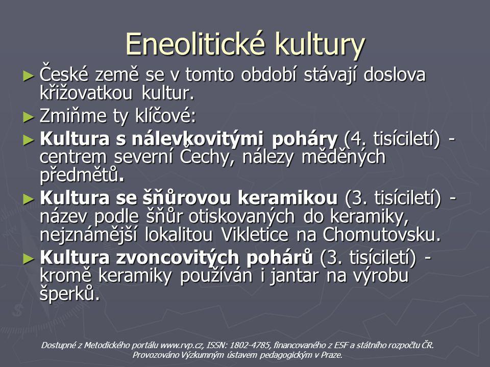 Eneolitické kultury ► České země se v tomto období stávají doslova křižovatkou kultur. ► Zmiňme ty klíčové: ► Kultura s nálevkovitými poháry (4. tisíc
