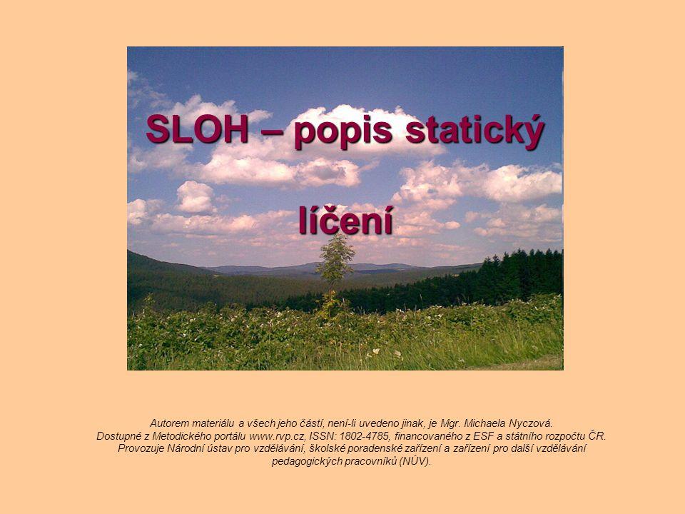 SLOH – popis statický líčení Autorem materiálu a všech jeho částí, není-li uvedeno jinak, je Mgr. Michaela Nyczová. Dostupné z Metodického portálu www