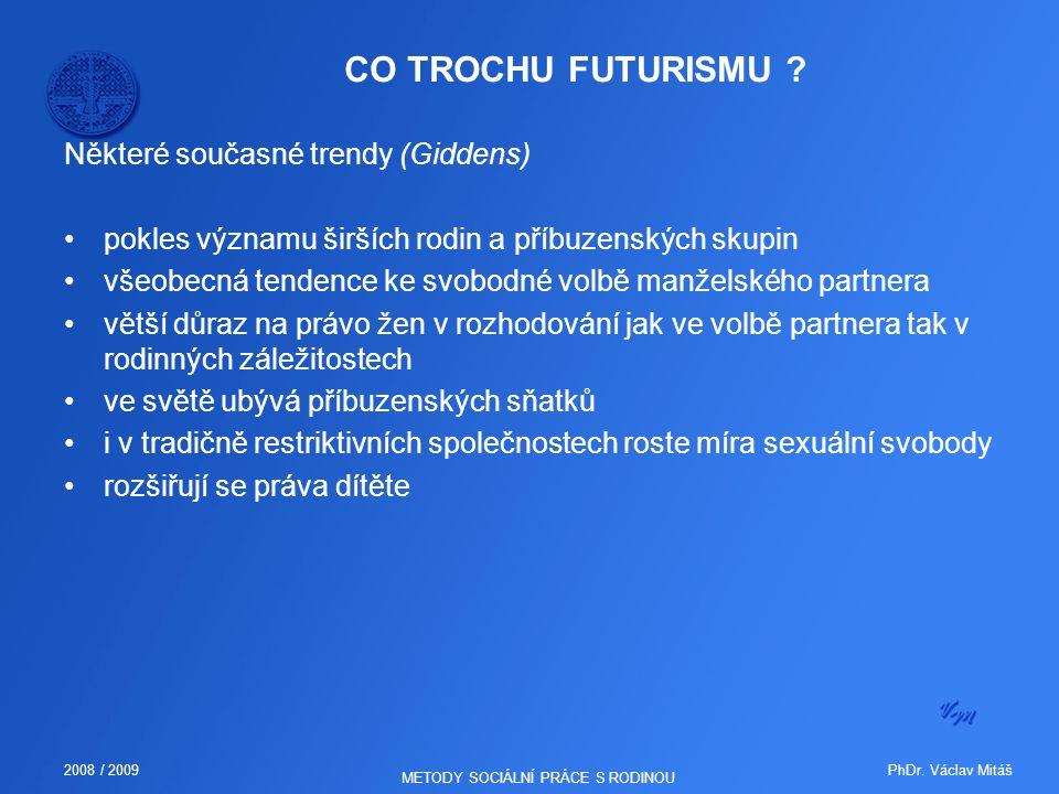 PhDr. Václav Mitáš2008 / 2009 METODY SOCIÁLNÍ PRÁCE S RODINOU CO TROCHU FUTURISMU ? Některé současné trendy (Giddens) pokles významu širších rodin a p