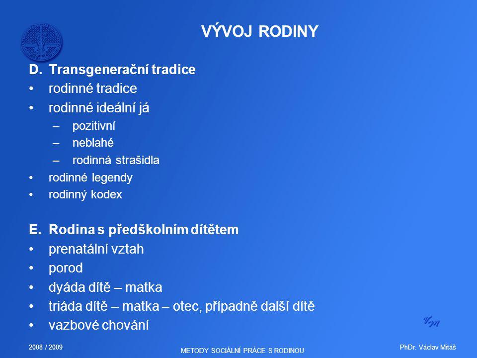 PhDr. Václav Mitáš2008 / 2009 METODY SOCIÁLNÍ PRÁCE S RODINOU D.Transgenerační tradice rodinné tradice rodinné ideální já –pozitivní –neblahé –rodinná