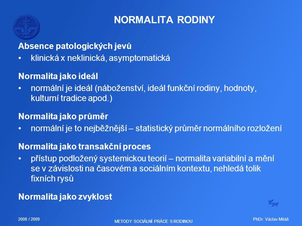 PhDr. Václav Mitáš2008 / 2009 METODY SOCIÁLNÍ PRÁCE S RODINOU NORMALITA RODINY Absence patologických jevů klinická x neklinická, asymptomatická Normal
