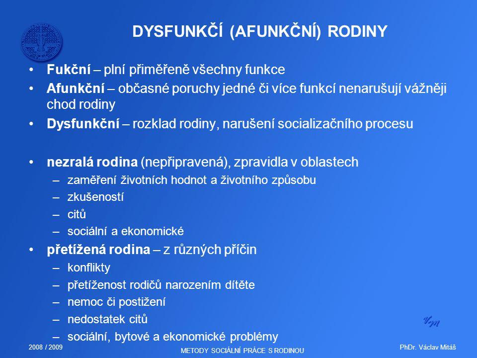 PhDr. Václav Mitáš2008 / 2009 METODY SOCIÁLNÍ PRÁCE S RODINOU DYSFUNKČÍ (AFUNKČNÍ) RODINY Fukční – plní přiměřeně všechny funkce Afunkční – občasné po