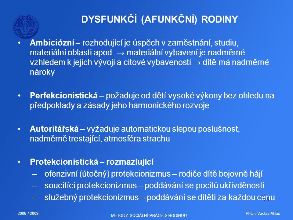 PhDr. Václav Mitáš2008 / 2009 METODY SOCIÁLNÍ PRÁCE S RODINOU DYSFUNKČÍ (AFUNKČNÍ) RODINY Ambiciózní – rozhodující je úspěch v zaměstnání, studiu, mat