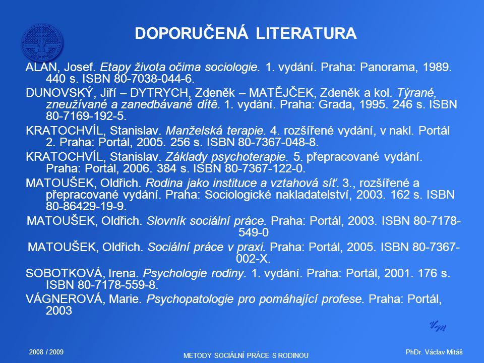 PhDr. Václav Mitáš2008 / 2009 METODY SOCIÁLNÍ PRÁCE S RODINOU DOPORUČENÁ LITERATURA ALAN, Josef. Etapy života očima sociologie. 1. vydání. Praha: Pano