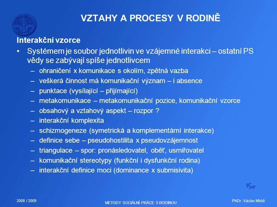 PhDr. Václav Mitáš2008 / 2009 METODY SOCIÁLNÍ PRÁCE S RODINOU VZTAHY A PROCESY V RODINĚ Interakční vzorce Systémem je soubor jednotlivin ve vzájemné i