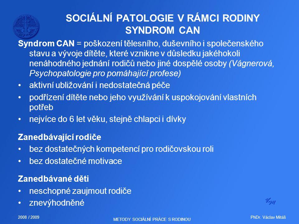 PhDr. Václav Mitáš2008 / 2009 METODY SOCIÁLNÍ PRÁCE S RODINOU SOCIÁLNÍ PATOLOGIE V RÁMCI RODINY SYNDROM CAN Syndrom CAN = poškození tělesního, duševní