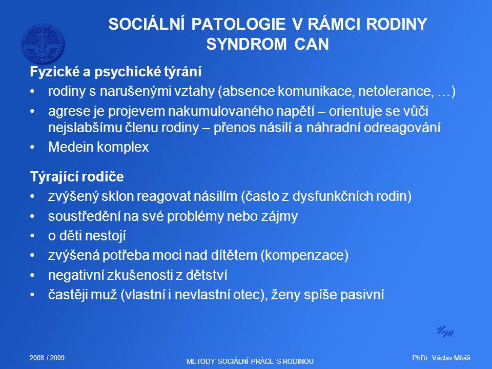 PhDr. Václav Mitáš2008 / 2009 METODY SOCIÁLNÍ PRÁCE S RODINOU SOCIÁLNÍ PATOLOGIE V RÁMCI RODINY SYNDROM CAN Fyzické a psychické týrání rodiny s naruše
