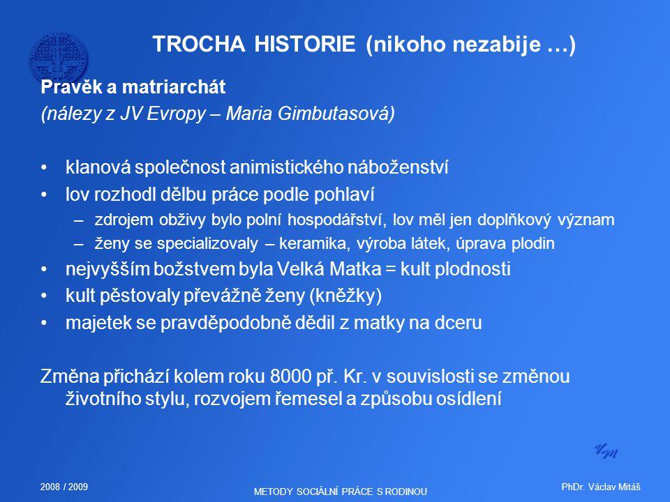 PhDr. Václav Mitáš2008 / 2009 METODY SOCIÁLNÍ PRÁCE S RODINOU TROCHA HISTORIE (nikoho nezabije …) Pravěk a matriarchát (nálezy z JV Evropy – Maria Gim