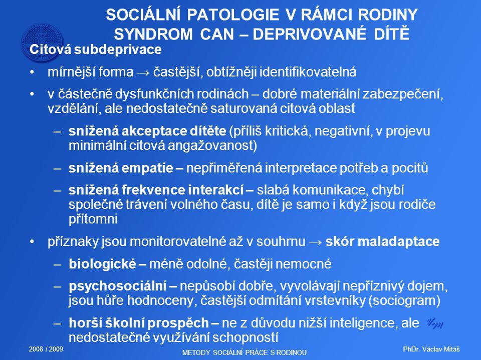 PhDr. Václav Mitáš2008 / 2009 METODY SOCIÁLNÍ PRÁCE S RODINOU SOCIÁLNÍ PATOLOGIE V RÁMCI RODINY SYNDROM CAN – DEPRIVOVANÉ DÍTĚ Citová subdeprivace mír