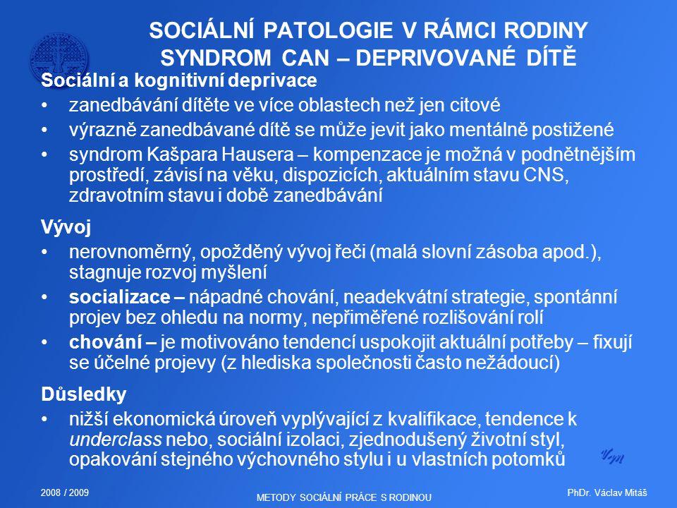 PhDr. Václav Mitáš2008 / 2009 METODY SOCIÁLNÍ PRÁCE S RODINOU SOCIÁLNÍ PATOLOGIE V RÁMCI RODINY SYNDROM CAN – DEPRIVOVANÉ DÍTĚ Sociální a kognitivní d